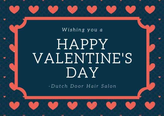 Dutch Door Hair Salon wishes you a Happy Valentine's Day