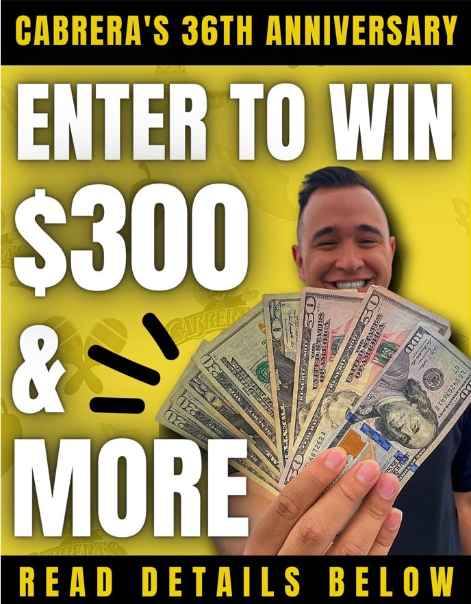 Enter to win $300 from Cabrera's Mexican Cuisine flyer